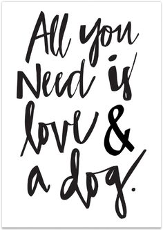Happy Quotes : All You Need is Love and a Dog Print // Available at the Pretty Fluffy Print Sho. - Hall Of Quotes Cute Quotes, Happy Quotes, Words Quotes, Great Quotes, Quotes To Live By, Inspirational Quotes, Dog Quotes Love, Happiness Quotes, Motivational Quotes