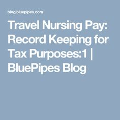 Travel Nursing Pay: Record Keeping for Tax Purposes:1 | BluePipes Blog