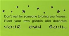 $19.99 Don't wait for someone to bring you flowers. Plant your own garden and decorate your own soul. Vinyl Wall Art Decal Sticker