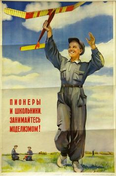 """Soviet propaganda posters presented positive images of healthy, active people engaged in useful service to the state, including children. This Soviet poster from 1953 was typical of this image. Its slogan, """"Pioneers and Students, Get Interested in Modeling!"""", coupled with the image of a happy child in the open air on a bright, sunny day, suggested the positive results of state-approved actions."""