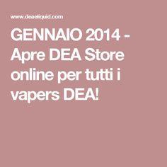 GENNAIO 2014 - Apre DEA Store online per tutti i vapers DEA!