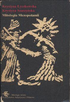 Mitologia Mezopotamii, Krystyna Łyczkowska, Krystyna Szarzyńska, WAiF, 1986, http://www.antykwariat.nepo.pl/mitologia-mezopotamii-krystyna-lyczkowska-krystyna-szarzynska-p-14429.html