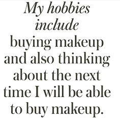 See I got hobbies! Tag your friends who shares the same. #makeupquotes #makeupismyhobby