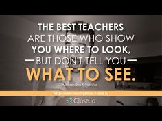 Sales motivation quote: The best teachers are those who show you where to look, but...http://resources.close.io/salesmotivation  #sales #motivation #quote #entrepreneurship #entrepreneur #hustle #business #startups