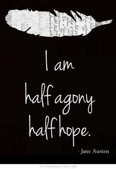 I am half agony, half hope. #PictureQuotes