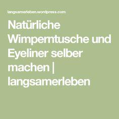 Natürliche Wimperntusche und Eyeliner selber machen   langsamerleben