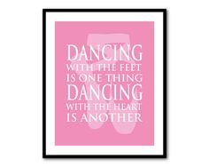 Dance Wall Art Ballet Teens Tweens Dancing with the feet is one thing dancing with the heart is another - 8x10 or larger print Pointe Shoes