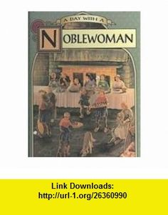 A Day with a Noblewoman (9780822519164) Regine Pernoud, Giorgio Bacchin , ISBN-10: 082251916X  , ISBN-13: 978-0822519164 ,  , tutorials , pdf , ebook , torrent , downloads , rapidshare , filesonic , hotfile , megaupload , fileserve