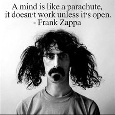 Frank Zappa. Good thing my mama didn't censor my albums. Frank woulda been outa here. He was an innovator.