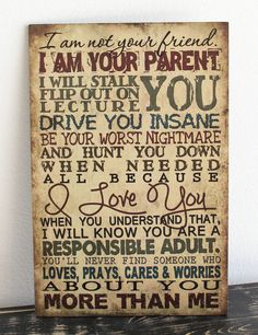 Primitive Wood Wall Hanging Sign I am your parent,Not your friend plaque Country signs Home Wall Decor gift Son Quotes, Daughter Quotes, To My Daughter, Life Quotes, Daughters, Family Quotes, Qoutes, Quotations, Sayings About Family