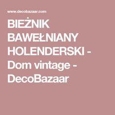 BIEŻNIK BAWEŁNIANY HOLENDERSKI - Dom vintage - DecoBazaar Dom, Artwork, Pictures, Vintage, Photos, Work Of Art, Auguste Rodin Artwork, Artworks, Vintage Comics
