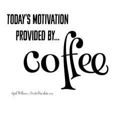Today's motivation provided by...COFFEE ♡ Monday quotes, coffee quotes, java quotes, coffee is my love language, Friday quotes, Fri-yay quotes