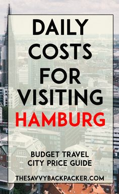 The daily costs of to visit Hamburg. Tips for estimating the price of food, hostels, hotels, attractions, museums, alcohol, & more — City Price Guide Series