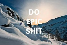 do epic shit! ;-)