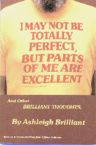 """One of my favorite books!! """"I May Not Be Totally Perfect, But Parts Of Me Are Excellent"""" By Ashleigh Brilliant"""