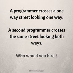 Who would you hire?  #Funny #Programmer #OneWayStreet #Street #Hire #Coder #WebDeveloper #Jokes