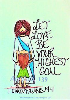 """""""Let love be your highest goal..."""" 1 Corinthians 14:1 (Scripture doodle of encouragement)"""