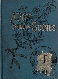 A Peep Behind the Scenes by Mrs F O Walton 1891 - www.archive.org/details/peepbehindscenes00waltiala