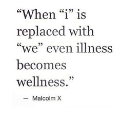 "Rev Alex Shaw Google+ shares: Malcom X: ""When ""i"" is replaced with ""we"" even illness becomes wellness."""