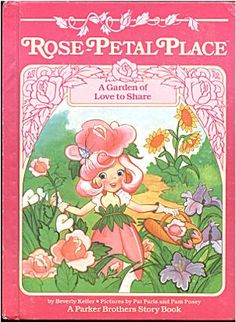 Rose Petal Place - I loved this book! I always wanted one of the dolls but never got one. (I hope they make a comeback like all the other toys of the 80s!)