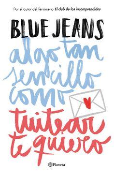 """""""Algo tan sencillo como tuitear te quiero"""", lo nuevo de Blue Jeans - http://www.actualidadliteratura.com/algo-tan-sencillo-como-tuitear-te-quiero-lo-nuevo-de-blue-jeans/"""