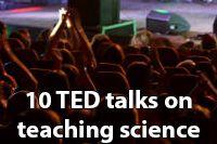 10 TED talks on teaching science