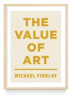 The Value of Art, Money Power Beauty: A book by Michael Findlay on the Value of Looking at Art - Prestel Publisher Date, Value In Art, Book Quilt, New Things To Learn, Book Gifts, Art Market, Art World, The Collector, Art Education