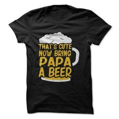 That's Cute, Now Bring Papa A Beer