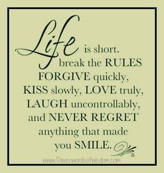 Life is short.  Break the rules...