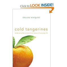 Amazon.com: Cold Tangerines: Celebrating the Extraordinary Nature of Everyday Life (9780310329305): Shauna Niequist: Books