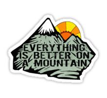 Everything is better on a mountain. Sticker