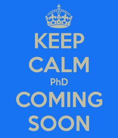KEEP CALM PhD COMING SOON