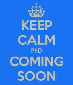KEEP CALM PhD COMING SOON