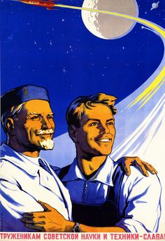 """Glory to the workers of Soviet science and technology!"" Soviet Space Propaganda Poster created between 1958-1963."