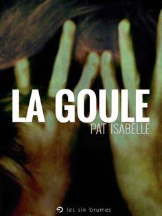 La Goule, nouvelle d'horreur de Pat Isabelle publiée aux éditions Les Six Brumes