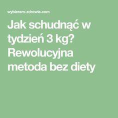 Jak schudnąć w tydzień 3 kg? Rewolucyjna metoda bez diety Health Diet, Good Advice, Life Hacks, Bodybuilding, Beauty Hacks, Healthy Living, Food And Drink, Menu, Drinks