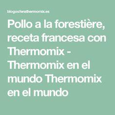 Pollo a la forestière, receta francesa con Thermomix - Thermomix en el mundo Thermomix en el mundo