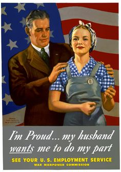 "From WWII and the War Manpower Commission, ""I'm Proud ... my husband wants me to do my part."" John Newton Howitt, 1944."