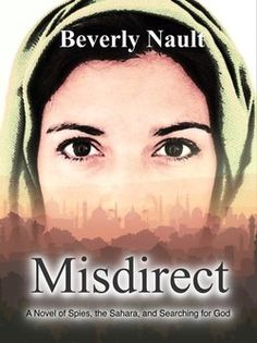 """Read """"Misdirect, A Novel of Spies, the Sahara, and Searching for God"""" by Beverly Nault available from Rakuten Kobo. A mission failure has confined CIA covert operative Eve Parker to desk duty and she's left to pick up the pieces of her . Thriller Books, Mystery Thriller, Historical Romance, Historical Fiction, New Tv Series, Spy, Audio Books, Good Books, Novels"""