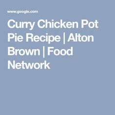 Curry Chicken Pot Pie Recipe | Alton Brown | Food Network