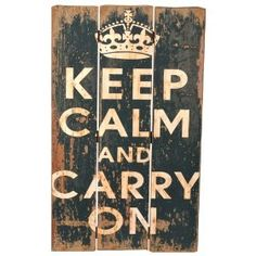Keep Calm and Carry On - I need this. Maybe make one...