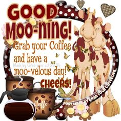Grab your coffee and have a moo-velous day! Good Morning Coffee, Good Morning Picture, Good Morning Good Night, Good Morning Images, Morning Pictures, Good Morning Greetings, Good Morning Wishes, Good Morning Quotes, Morning Sayings