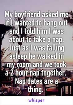 Whispers on Relationships My boyfriend asked me if I wanted to hang out and I told him I was about to take a nap. Just as I was falling asleep he walked in my room and we took a 2 hour nap together. Nap dates are a thing. Cute Relationship Goals, Cute Relationships, Relationship Quotes, Life Quotes, Life Goals, Marriage Goals, Distance Relationships, Healthy Relationships, Happy Quotes