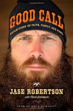 Good Call: Reflections on Faith, Family, and Fowl by Jase Robertson.  Good read ~kb