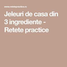 Jeleuri de casa din 3 ingrediente - Retete practice