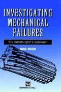 Investigating mechanical failures : the metallurgist's approach / Bob Ross