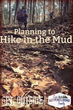 f701e83aca Planning for a Hike in the Mud. Hiking With KidsMud