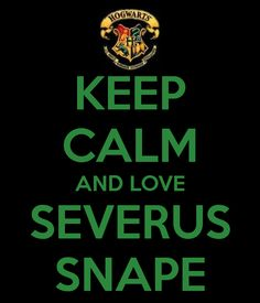 Keep Calm and Love Severus Snape.  Always <3