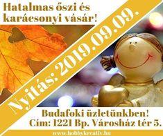 ŐSZI ÉS KARÁCSONYI VÁSÁR Már csak 4 nap van hátra a nyitásig!  2019.09.09.-én 9 órától hatalmas ŐSZI ÉS KARÁCSONYI VÁSÁRRAL várunk Benneteket!   Címünk: 1221 Budapest Városház tér 5.  A kreatív őszi és téli vásár ideje: 2019.09.09. - 2019.12.20. Nyitvatartásunk a vásár ideje alatt:  Hétfő és csütörtök: 8.00-18.00  Kedd szerda péntek: 8.00-16.00  Szombat: 08.00-12.00 Gyertek el és válogassatok szebbnél-szebb őszi és téli kreatív alapanyagaink termékeink közül! Rengeteg újdonságot is hozunk…