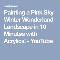 Painting a Pink Sky Winter Wonderland Landscape in 10 Minutes with Acrylics! - YouTube